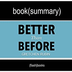 Better than Before: Mastering the Habits of Our Everyday Lives by Gretchen Rubin: Book Summary