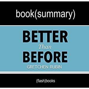 Better than Before: Mastering the Habits of Our Everyday Lives by Gretchen Rubin: Book Summary Hörbuch