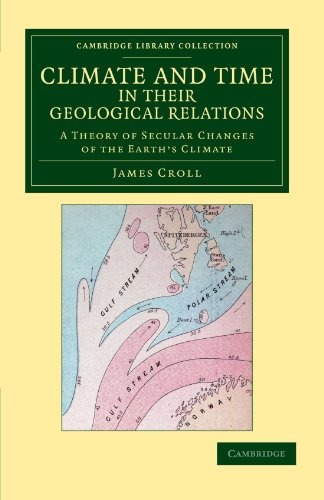Climate and Time in their Geological Relations: A Theory of Secular Changes of the Earth's Climate (Cambridge Library Co
