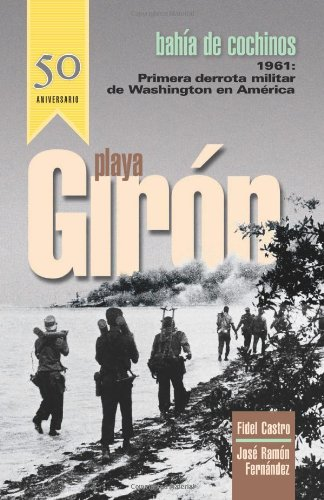 Playa Giron: Bahia de Cochinos- Primer derrota militar de Washington en America (Spanish Edition) PDF