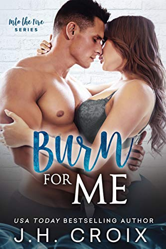 Burn For Me (Into The Fire Book 1)