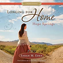 Hope Springs: Longing for Home, Vol. 2 Audiobook by Sarah M. Eden Narrated by Cassandra Campbell