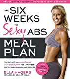 img - for The Six Weeks to Sexy Abs Meal Plan: The Secret to Losing Those Last Six Pounds: A Plant-Based Nutrition Program and Recipes book / textbook / text book