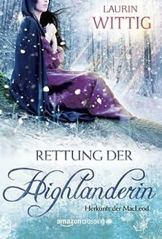 Rettung der Highlanderin (Herkunft der MacLeod 1) (German Edition) by [Wittig, Laurin]