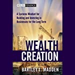 Wealth Creation: A Systems Mindset for Building and Investing in Businesses for the Long Term | Bartley J. Madden