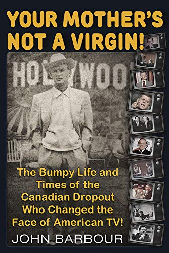 Your Mother's Not a Virgin!: The Bumpy Life and Times of the Canadian Dropout who changed the Face of American TV!