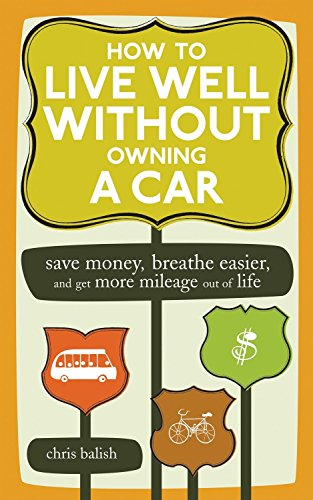 How to Live Well Without Owning a Car: Save Money, Breathe Easier, and Get More Mileage Out of Life -  Chris Balish, Paperback