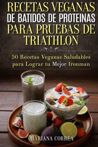 RECETAS VEGANAS DE BATIDOS De PROTEINAS PARA TRIATLON: 50 ...