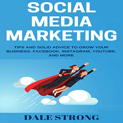 Pdf Science Social Media Marketing: Tips and Solid Advice to Grow Your Business - Facebook, Instagram, YouTube, and More