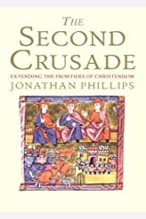 The Second Crusade: Extending the Frontiers of Christendom Kindle Edition