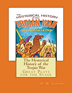 The Hysterical History of the Trojan War: and Other Great Plays for the Stage