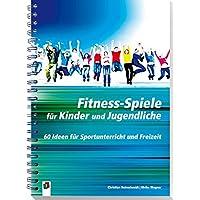 Fitness-Spiele für Kinder und Jugendliche: 60 Ideen für Sportunterricht und Freizeit