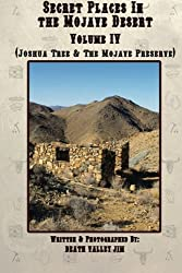 Secret Places in the Mojave Desert, Vol. IV: Joshua Tree & The Mojave Preserve
