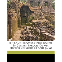Le Trone D'Ecosse; Opera Bouffe, En 3 Actes. Paroles de MM. Hector Cremieux Et Aphe Jaime