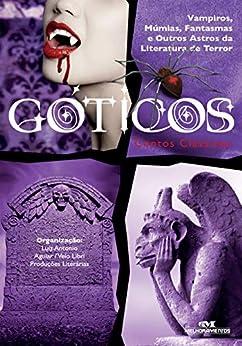 Góticos: Contos Clássicos: Vampiros, Múmias, Fantasmas e