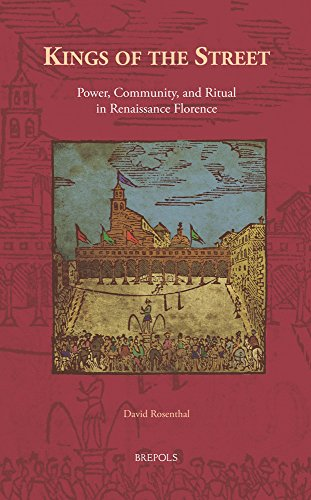 Kings of the Street: Power, Community, and Ritual in Renaissance Florence (Europa Sacra)