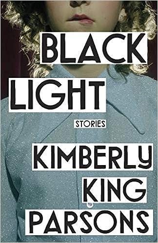 2fdcab1ea9 Amazon.com  Black Light  Stories (9780525563501)  Kimberly King Parsons   Books