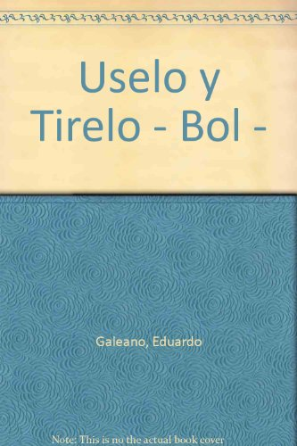 Descargar Libro Uselo Y Tirelo - Bol - Eduardo Galeano