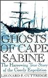 Ghosts of Cape Sabine, Leonard F. Guttridge, 0399145893