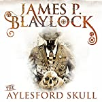 The Aylesford Skull: The Adventures of Langdon St Ives, Book 3 | James P Blaylock