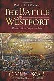 The Battle of Westport:: Missouri's Great Confederate Raid (Civil War Series)