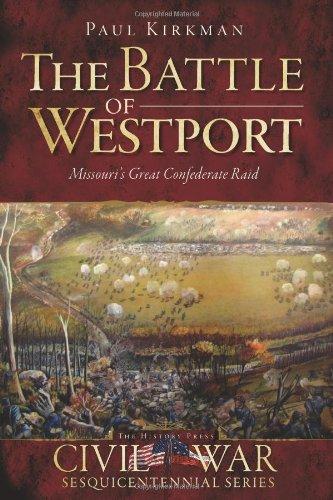 The Battle of Westport: Missouri's Great Confederate Raid (Civil War Series) (Westport Usa)
