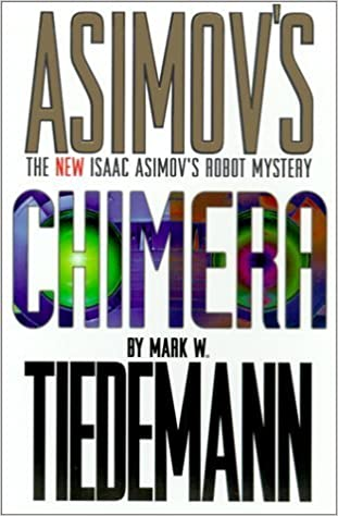 Book Chimera: An Isaac Asimov Robot Mystery (Robot Mysteries) by Tiedmann, Mark W.(April 3, 2001)