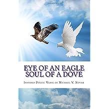 Eye of an Eagle, Soul of a Dove: Inspired Poetic Verse of Michael V. Novak