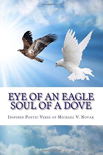 Eye of an Eagle, Soul of a Dove: Inspired Poetic Verse of Michael V. Novak pdf epub