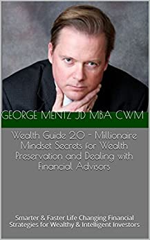Wealth Guide 2.0  - Millionaire Mindset Secrets for Wealth Preservation and Dealing with Financial Advisors: Smarter & Faster Life Changing Financial Strategies for Wealthy & Intelligent Investors by [Mentz, George]
