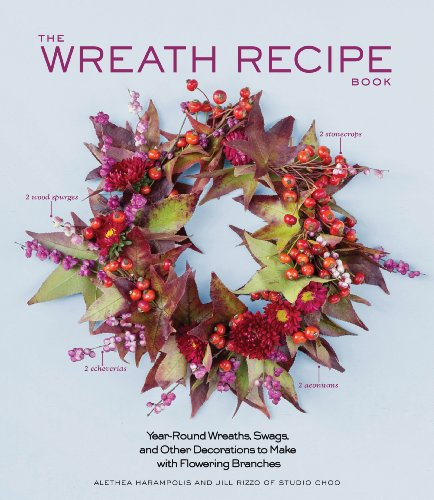 The Wreath Recipe Book: Year-Round Wreaths, Swags, and Other Decorations to Make with Seasonal Branches]()