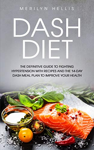 Dash Diet: the definitive guide to fighting hypertension with recipes and the 14-Day dash meal plan to improve your health. by MERILYN HELLIS