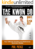 TaeKwonDo - White to Black Belt: Your Ultimate Grading and Reference Summary Guide! (TAGB, ITF, Tae Kwon Do, Martial Arts)