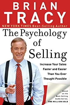The Psychology of Selling: Increase Your Sales Faster and Easier Than You Ever Thought Possible by [Tracy, Brian]