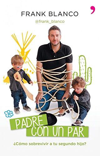 Padre con un par: ¿Cómo sobrevivir a tu segundo hijo? (Spanish Edition)
