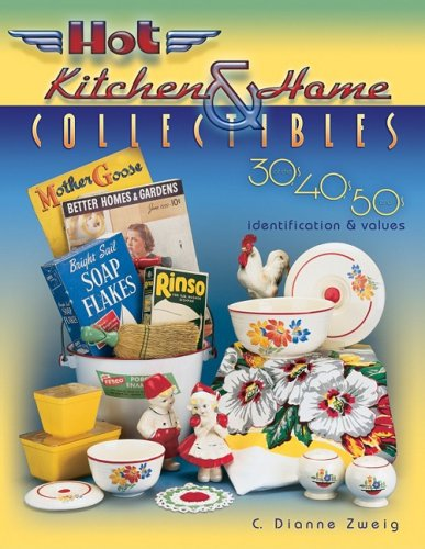 (Hot Kitchen & Home Collectibles of the 30s, 40s, and 50s)