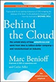 Behind the Cloud: The Untold Story of How Salesforce.com Went from Idea to Billion-Dollar Company-and Revolutionized an Industry (Hardcover)