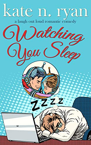 Watching You Sleep: a laugh out loud romantic comedy