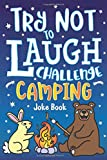 Try Not to Laugh Challenge Camping Joke Book: for Kids! Jokes, Riddles, Silly Puns, Funny Knock Knocks, LOL Outdoor…