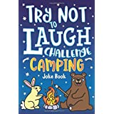 Try Not to Laugh Challenge Camping Joke Book: for Kids! Jokes, Riddles, Silly Puns, Funny Knock Knocks, LOL Outdoor Theme Act