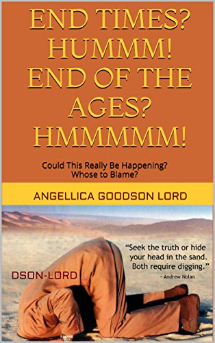 END TIMES?HUMMM!END OF THE AGES? HMMMMM!: Could This Really Be Happening  Whose to Blame (END TIMES HUMMM!  END OF THE AGES? HMMMMM? Book 1)