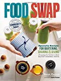 Food Swap: Specialty Recipes for Bartering, Sharing & Giving ― Including the World's Best Salted Caramel Sauce