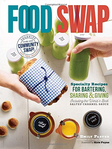 Food Swap: Specialty Recipes for Bartering, Sharing & Giving _ Including the World's Best Salted Caramel Sauce