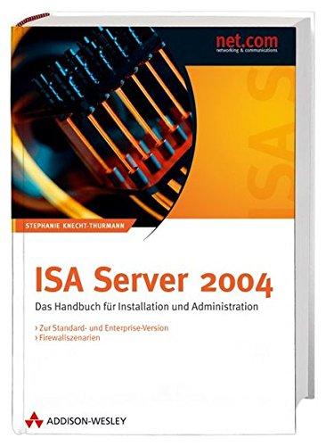 ISA Server 2004: Das Handbuch für Installation und Administration (net.com)