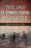 The 1868 St. Bernard Parish Massacre: Blood in the Cane Fields (True Crime)