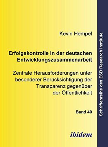 Erfolgskontrolle in der deutschen Entwicklungszusammenarbeit: Zentrale Herausforderungen unter besonderer Berücksichtigung der Transparenz gegenüber ... (Schriftenreihe des ESB Research Institute)