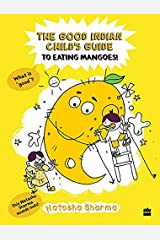 The Good Indian Child's Guide to Eating Mangoes Paperback