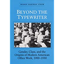 "BEYOND THE TYPEWRITER: ""GENDER, CLASS, AND THE ORIGINS OF MODER"