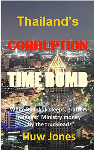 Thailand's Corruption Time Bomb: While Bangkok sleeps, grafters 'reinvest' Ministry money by...