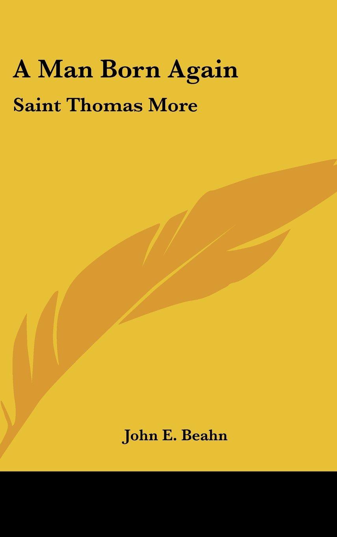 Read Online A Man Born Again: Saint Thomas More PDF